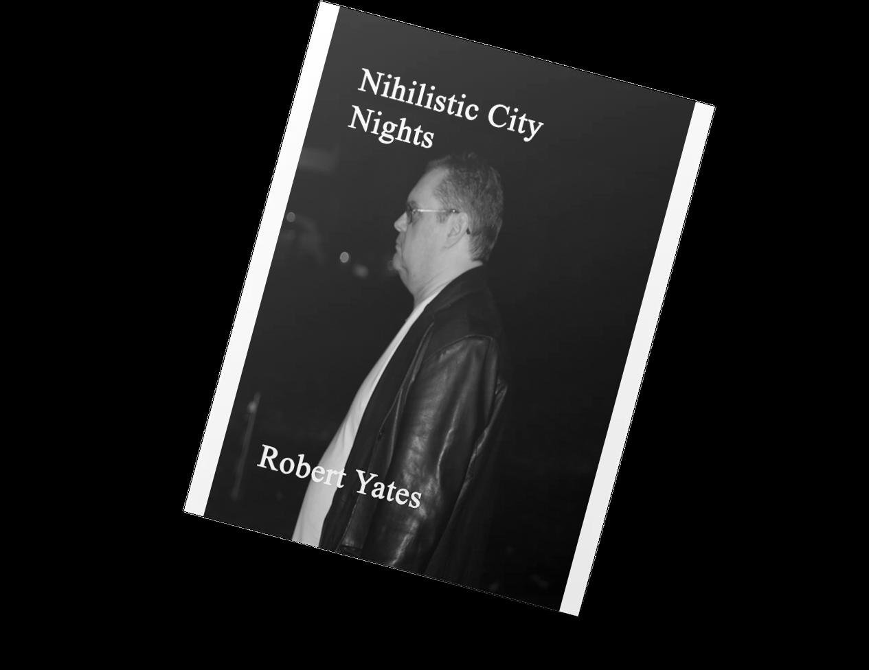 Nihilistic City Nights Robert Yates poetry book